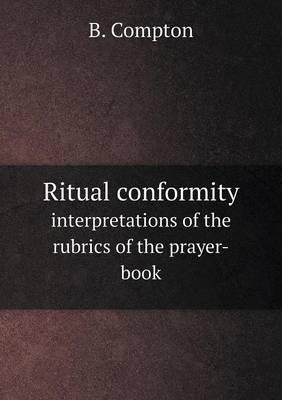 Ritual Conformity Interpretations of the Rubrics of the Prayer-Book