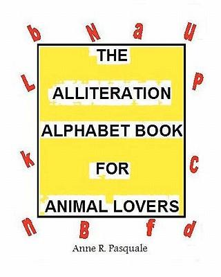 The Alliteration Alphabet Book for Animal Lovers