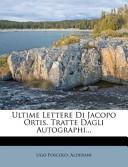 Ultime Lettere Di Jacopo Ortis. Tratte Dagli Autographi...