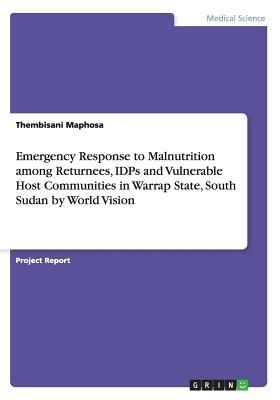 Emergency Response to Malnutrition among Returnees, IDPs and Vulnerable Host Communities in Warrap State, South Sudan by World Vision