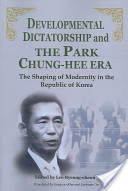 Developmental Dictatorship and the Park Chung-Hee ERA