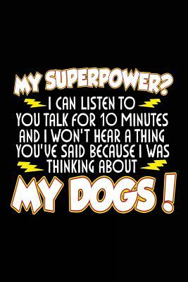 My Superpower? I Can Listen to You Talk for 10 Minutes and I Won't Hear a Thing You've Said Because I Was Thinking About My Dogs!