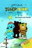 Tiger, Bär und Antje- von Panama nach Kanada