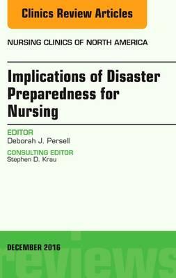 Implications of Disaster Preparedness for Nursing, An Issue of Nursing Clinics of North America, 1e