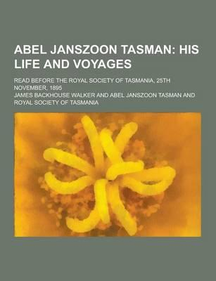 Abel Janszoon Tasman; Read Before the Royal Society of Tasmania, 25th November, 1895