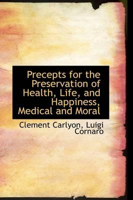 Precepts for the Preservation of Health, Life, and Happiness, Medical and Moral