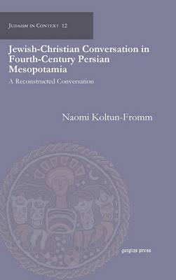 Jewish-Christian Conversation in Fourth-Century Persian Mesopotamia