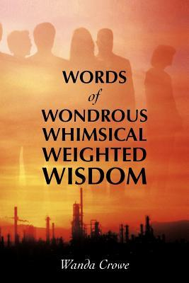 Words of Wondrous Whimsical Weighted Wisdom