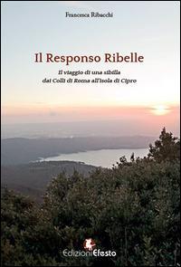 Responso ribelle. Il viaggio di una sibilla dai colli di Roma all'isola di Cipro