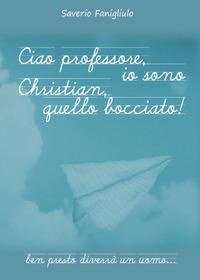 Ciao professore, io sono Christian, quello bocciato!