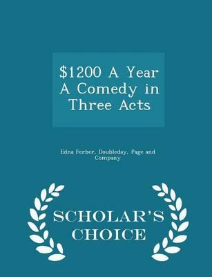 $1200 a Year a Comedy in Three Acts - Scholar's Choice Edition