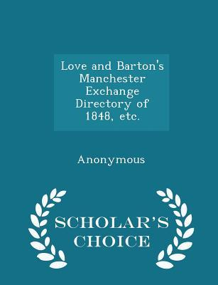 Love and Barton's Manchester Exchange Directory of 1848, Etc. - Scholar's Choice Edition