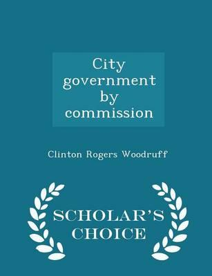 City Government by Commission - Scholar's Choice Edition