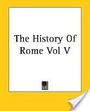The History of Rome Vol V
