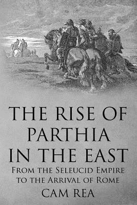 The Rise of Parthia in the East