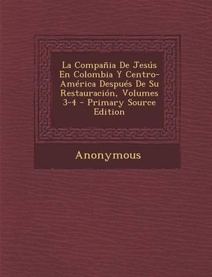 La Compania de Jesus En Colombia y Centro-America Despues de Su Restauracion, Volumes 3-4