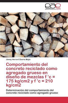 Comportamiento del concreto reciclado como agregado grueso en diseño de mezclas f 'c = 175 kg/cm2 y f 'c = 210 kg/cm2