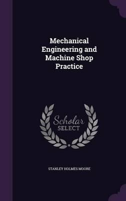 Mechanical Engineering and Machine Shop Practice