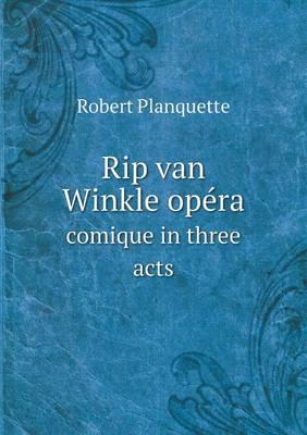 Rip Van Winkle Opera Comique in Three Acts