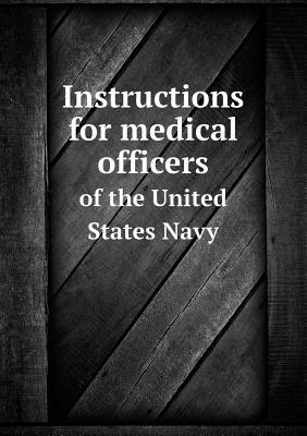 Instructions for Medical Officers of the United States Navy