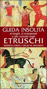 Guida insolita ai luoghi, ai monumenti e alle curiosità degli Etruschi