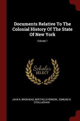 Documents Relative to the Colonial History of the State of New York; Volume 1