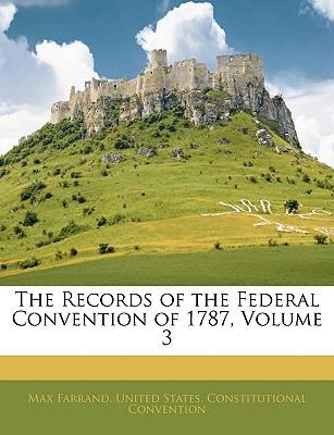 The Records of the Federal Convention of 1787, Volume 3