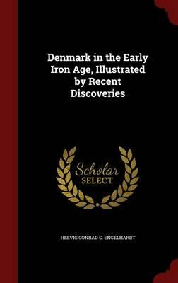 Denmark in the Early Iron Age, Illustrated by Recent Discoveries