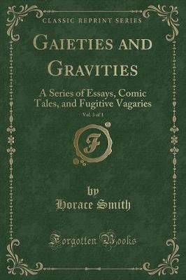 Gaieties and Gravities, Vol. 3 of 3