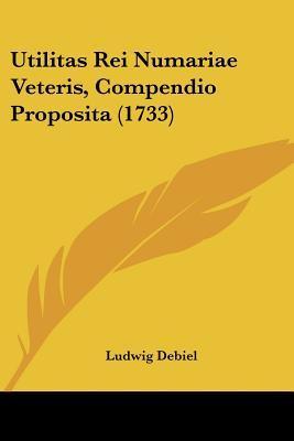 Utilitas Rei Numariae Veteris, Compendio Proposita (1733)
