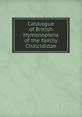 Catalogue of British Hymenoptera of the Family Chalcididae