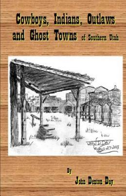 Cowboys, Indians, Outlaws and Ghost Towns of Southern Utah
