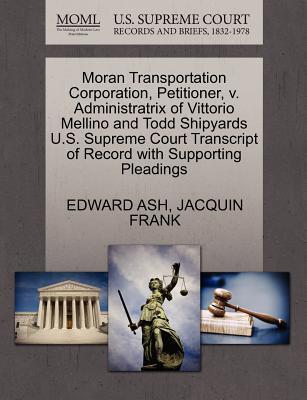 Moran Transportation Corporation, Petitioner, V. Administratrix of Vittorio Mellino and Todd Shipyards U.S. Supreme Court Transcript of Record with Su