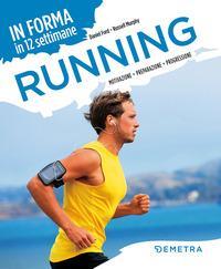 Running. In forma in 12 settimane. Motivazione preparazione progressione
