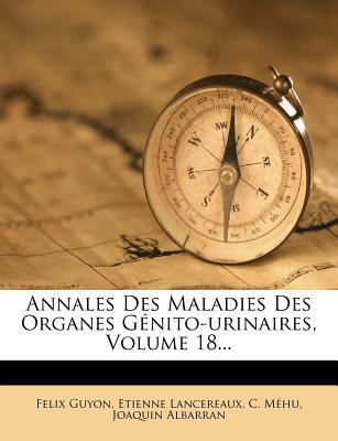 Annales Des Maladies Des Organes Genito-Urinaires, Volume 18.