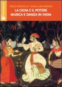 La gioia e il potere. Musica e danza in India