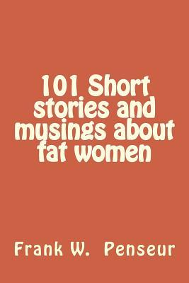 101 Short stories and musings about fat women