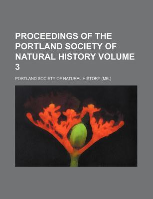 Proceedings of the Portland Society of Natural History Volume 3
