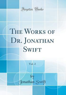 The Works of Dr. Jonathan Swift, Vol. 2 (Classic Reprint)