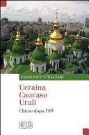 Ucraina Caucaso Urali. Chiese dopo l'89