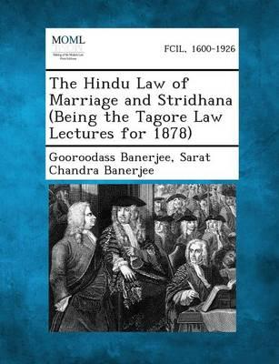 The Hindu Law of Marriage and Stridhana (Being the Tagore Law Lectures for 1878)