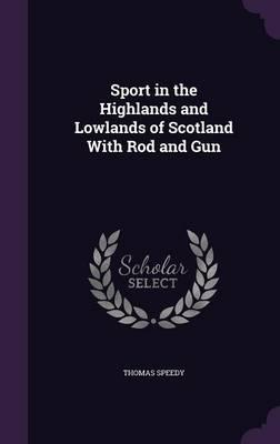 Sport in the Highlands and Lowlands of Scotland with Rod and Gun