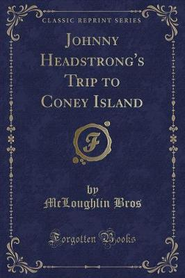 Johnny Headstrong's Trip to Coney Island (Classic Reprint)