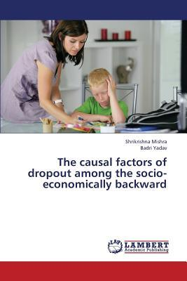 The causal factors of dropout among the socio-economically backward