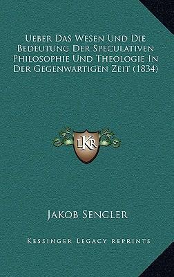 Ueber Das Wesen Und Die Bedeutung Der Speculativen Philosophie Und Theologie in Der Gegenwartigen Zeit (1834)