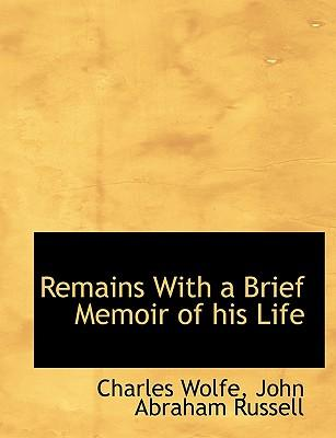 Remains With a Brief Memoir of his Life