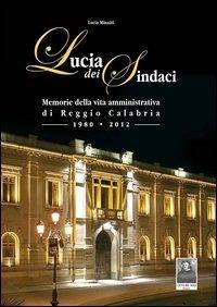 Lucia dei Sindaci. Memorie della vita amministrativa di Reggio Calabria (1980-2012)