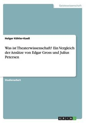 Was ist Theaterwissenschaft? Ein Vergleich der Ansätze von Edgar Gross und Julius Petersen
