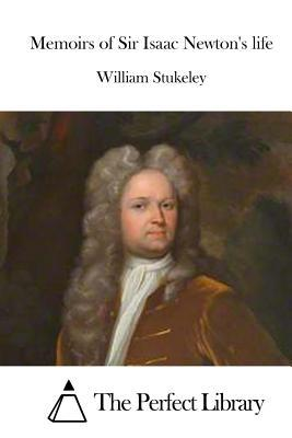 Memoirs of Sir Isaac Newton's Life