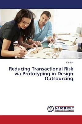 Reducing Transactional Risk via Prototyping in Design Outsourcing